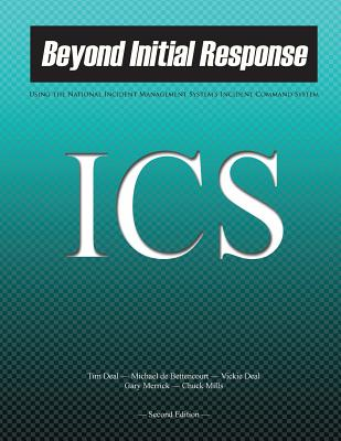 Beyond Initial Response: Using The National Incident Management System's Incident Command System - De Bettencourt, Michael, and Deal, Vickie, and Merrick, Gary