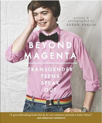 Beyond Magenta: Transgender Teens Speak Out - Kuklin, Susan