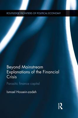 Beyond Mainstream Explanations of the Financial Crisis: Parasitic Finance Capital - Hossein-Zadeh, Ismael