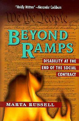 Beyond Ramps: Disability at the End of the Social Contract - Russell, Marta