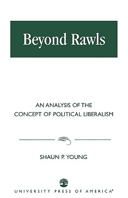 Beyond Rawls: An Analysis of the Concept of Political Liberalism - Young, Shaun P