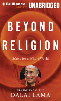Beyond Religion: Ethics for a Whole World - Dalai Lama with Alexander Norman, H H, and H H Dalai Lama, and Bstan-Dzin-Rgya