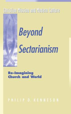 Beyond Sectarianism: Re-Imagining Church & World - Kenneson, Philip D