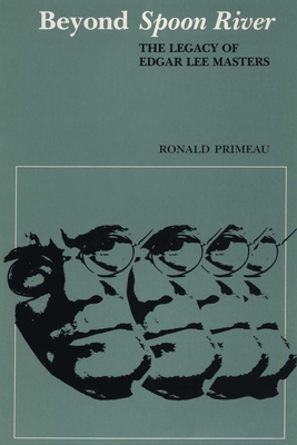 Beyond Spoon River: The Legacy of Edgar Lee Masters - Primeau, Ronald