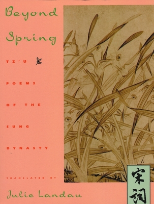 Beyond Spring: Tz'u Poems of the Sung Dynasty - Landau, Julie, Professor (Translated by)