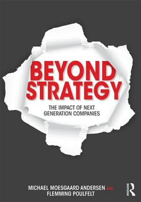 Beyond Strategy: The Impact of Next Generation Companies - Andersen, Michael Moesgaard, and Poulfelt, Flemming