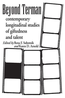Beyond Terman: Contemporary Longitudinal Studies of Giftedness and Talent - Subotnik, Rena F, and Arnold, Karen D