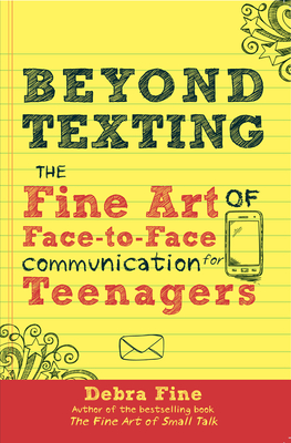 Beyond Texting: The Fine Art of Face-To-Face Communication for Teenagers - Fine, Debra