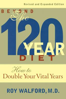 Beyond the 120-Year Diet: How to Double Your Vital Years - Walford, Roy L, MD