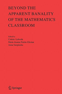 Beyond the Apparent Banality of the Mathematics Classroom - Laborde, Colette (Editor), and Perrin-Glorian, Marie-Jeanne (Editor), and Sierpinska, Anna (Editor)
