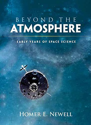 Beyond the Atmosphere: Early Years of Space Science - Newell, Homer E