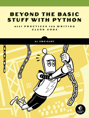 Beyond The Basic Stuff With Python: Best Practices for Writing Clean Code - Sweigart, Al