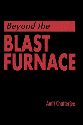 Beyond the Blast Furnace - Chatterjee, Amit, and Chatterjee, Chatterjee