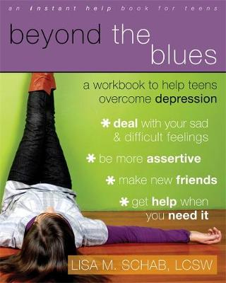 Beyond the Blues: A Workbook to Help Teens Overcome Depression - Schab, Lisa M, Lcsw