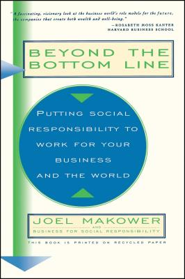 Beyond the Bottom Line - Makower, Joel, and Business For Social Responsibility