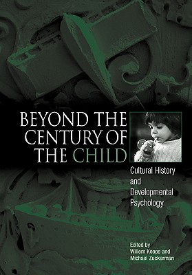 Beyond the Century of the Child: Cultural History and Developmental Psychology - Koops, Willem (Editor)