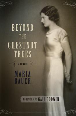 Beyond the Chestnut Trees: A Memoir - Bauer, Maria