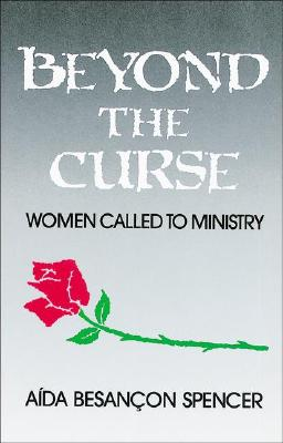 Beyond the Curse: Women Called to Ministry - Spencer, Aida Besancon