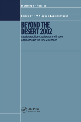 Beyond the Desert 2002: Accelerator, Non-Accelerator and Space Approaches in the NEW MILLENNIUM - Klapdor-Kleingrothaus, H V (Editor)