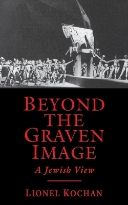 Beyond the Graven Image: A Jewish View - Kochan, Lionel