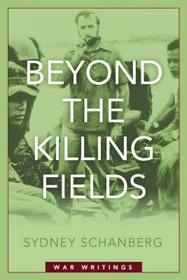 Beyond the Killing Fields: War Writings - Schanberg, Sydney