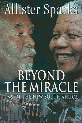 Beyond the Miracle: Inside the New South Africa - Sparks, Allister