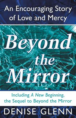 Beyond the Mirror: An Encouraging Story of Love and Mercy - Glenn, Denise