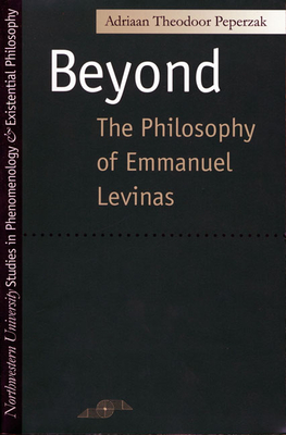Beyond: The Philosophy of Emmanuel Levinas - Peperzak, Adriaan