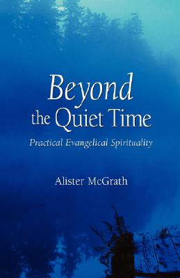 Beyond the Quiet Time: Practical Evangelical Spirituality - McGrath, Alister E, Professor