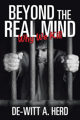 Beyond the Real Mind: Why We Kill - Herd, De-Witt A