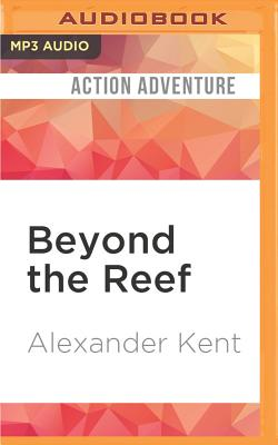 Beyond the Reef - Kent, Alexander, and Jayston, Michael (Read by)