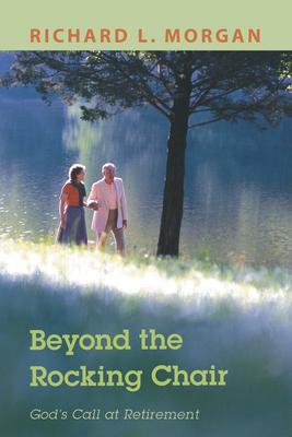 Beyond the Rocking Chair: God's Call at Retirement - Morgan, Richard L