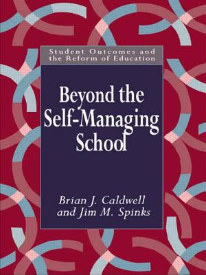 Beyond the Self-Managing School - Caldwell, Brian, and Spinks, Jim M