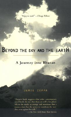 Beyond the Sky and the Earth: A Journey Into Bhutan - Zeppa, Jamie