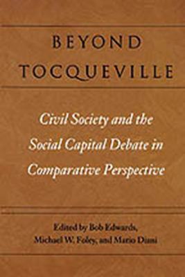 Beyond Tocqueville: Civil Society and the Social Capital Debate in Comparative Perspective - Edwards, Bob (Preface by), and Foley, Michael W (Preface by), and Diani, Mario, Professor (Editor)