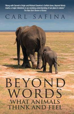 Beyond Words: What Animals Think and Feel - Safina, Carl