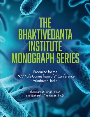 """Bhaktivedanta Institute Monograph Series: Produced for the 1977 """"Life Comes from Life"""" Conference - Thompson, Richard L, and Singh, Thoudam D"""