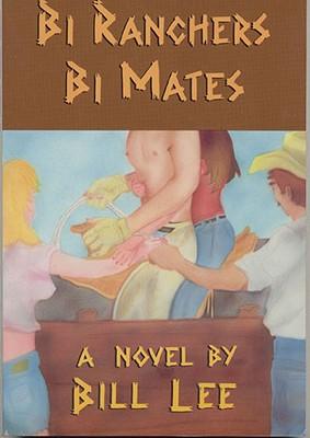 Bi Ranchers Bi Mates - Lee, Bill, Professor