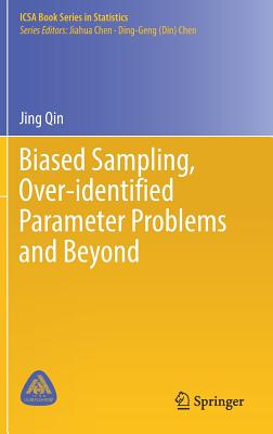 Biased Sampling, Over-Identified Parameter Problems and Beyond - Qin, Jing
