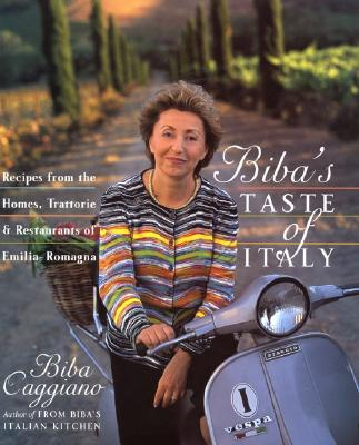 Biba's Taste of Italy: Recipes from the Homes, Trattorie and Restaurants of Emilia-Romagna - Caggiano, Biba