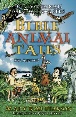 Bible Animal Tales: 50 Devotionals for Tweenagers - Pearson, Mary Rose