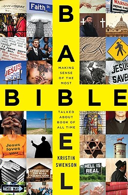 Bible Babel: Making Sense of the Most Talked about Book of All Time - Swenson, Kristin