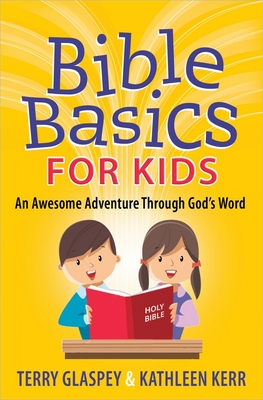 Bible Basics for Kids: An Awesome Adventure Through God's Word - Glaspey, Terry, and Kerr, Kathleen