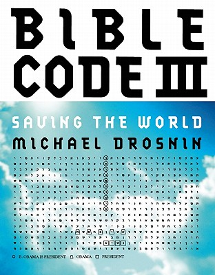 Bible Code III: Saving the World - Drosnin, Michael, and Ovitsotum, Doron