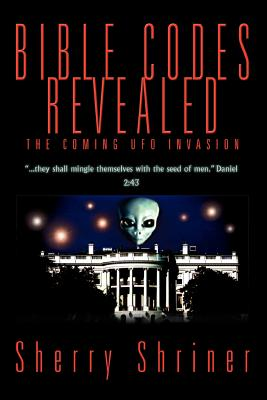 Bible Codes Revealed: The Coming UFO Invasion - Shriner, Sherry