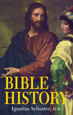 Bible History: Of the Old and New Testaments - Schuster, Ignatius