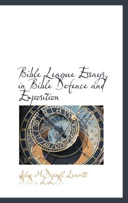 Bible League Essays in Bible Defence and Exposition - Leavitt, John McDowell