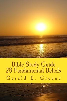 Bible Study Guide - 28 Fundamental Beliefs: 28 Fundamental Beliefs - Greene, Gerald E