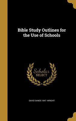 Bible Study Outlines for the Use of Schools - Wright, David Sands 1847-
