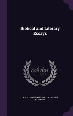 Biblical and Literary Essays - Davidson, Andrew Bruce, and Paterson, J a 1851-1915